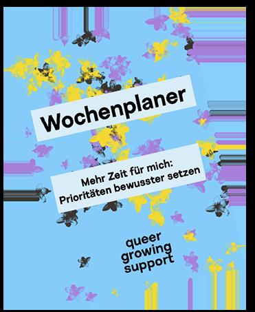 """Titelbild des Wochenplaners; Hellblauer HIntergrund mit stilisierten Blüten in verschiedenen Farben. Text auf Bild: """"Wochenplaner. Mehr Zeit für mich: Prioritäten bewusster setzen."""" Logo: queer.growing.support in fetten Lettern zuunterst"""